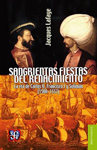 Sangrientas fiestas del Renacimiento. La era de Carlos V, Francisco I y Solimán el Magnífico (1500-1557) (Breviarios)