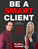 Be A Smart Client: Legal Workbook for Personal Injury and Estate Planning