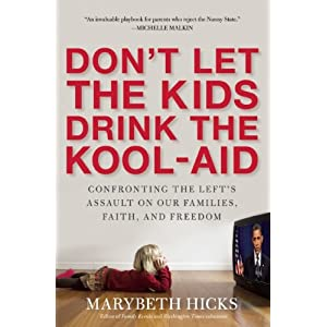 Don't Let the Kids Drink the Kool-Aid: Confronting the Left's Assault on Our Families, Faith, and Freedom