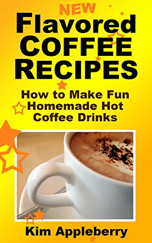 Flavored Coffee Recipes: How to Make Fun Homemade Hot Coffee Drinks