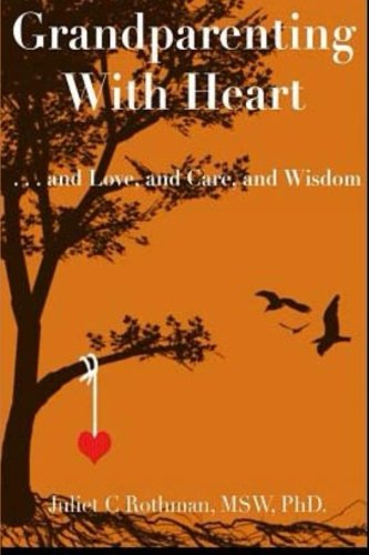 Grandparenting with Heart: . . . and Love, and Care, and Wisdom