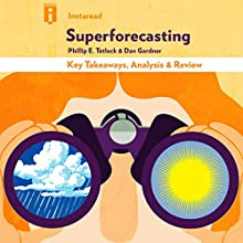 Superforecasting: The Art and Science of Prediction by Philip E. Tetlock and Dan Gardner | Key Takeaways, Analysis & Review | Livre audio Auteur(s) :  Instaread Narrateur(s) : Kevin Gillispie