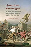 img - for American Sovereigns: The People and America's Constitutional Tradition Before the Civil War (Cambridge Studies on the American Constitution) book / textbook / text book