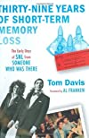 Thirty-Nine Years of Short-Term Memory Loss: The Early Days of SNL from Someone Who Was There [Hardcover]