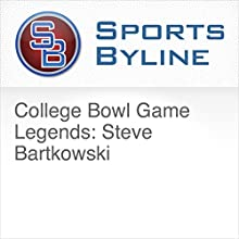 College Bowl Game Legends: Steve Bartkowski Radio/TV Program by Ron Barr Narrated by Ron Barr, Steve Bartkowski