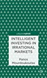 img - for Intelligent Investing in Irrational Markets (Hardcover)--by Panos Mourdoukoutas [2013 Edition] book / textbook / text book