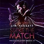 Strike the Match: Whistleblower Trilogy, Book 4 | Jim Heskett