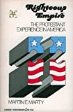 Righteous empire: The Protestant experience in America (Harper torchbooks ; TB 1931) (0061319317) by Marty, Martin E