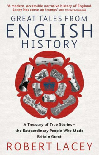 Great Tales from English History: A Treasury of True Stories of the Extraordinary People Who Made Britain Great