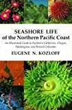Seashore Life of the Northern Pacific Coast: An Illustrated Guide to Northern California, Oregon, Washington, and British Columbia
