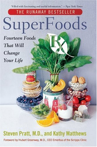 SuperFoods Rx: Fourteen Foods That Will Change Your Life, M.D. Steven G.Pratt, Kathy Matthews