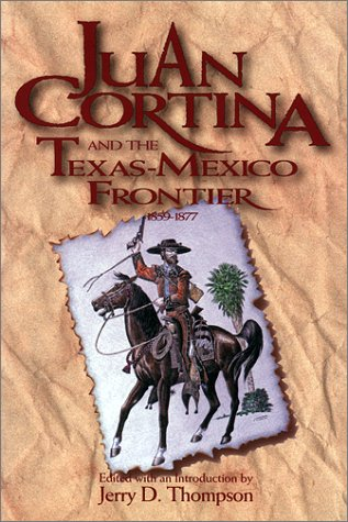 Juan Cortina and the Texas-Mexico Frontier 1859-1877 (Southwestern Studies)
