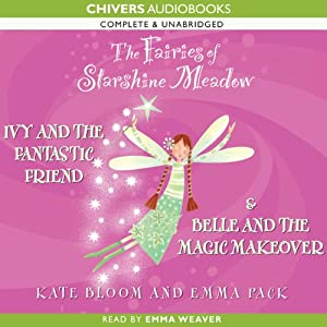 The Fairies of Starshine Meadow: Ivy and the Fantastic Friend & Belle and the Magic Makeover | [Kate Bloom]