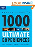 Lonely Planet 1000 Ultimate Experiences 1st Ed.: 1st Edition