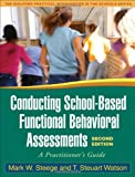 Conducting School-Based Functional Behavioral Assessments, Second Edition: A Practitioners Guide (Guilford Practical Intervention in the Schools)
