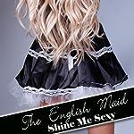 The English Maid: Shine Me Sexy | Jane Harvey-Sexton