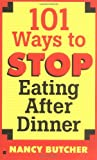 101 Ways to Stop Eating After Dinner (0425180956) by Butcher, Nancy