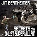 Secrets of a D-List Supervillain Audiobook by Jim Bernheimer Narrated by Jeffrey Kafer