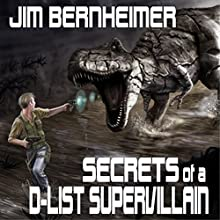 Secrets of a D-List Supervillain (       UNABRIDGED) by Jim Bernheimer Narrated by Jeffrey Kafer
