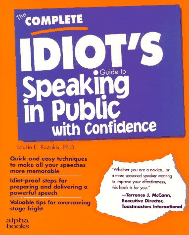 The Complete Idiot's Guide to Speaking in Public With Confidence, Laurie Ph.D. Rozakis