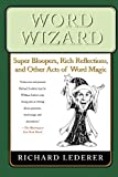 Word Wizard: Super Bloopers, Rich Reflections, and Other Acts of Word Magic (0312351712) by Lederer, Richard