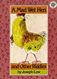 A Mad Wet Hen and Other Riddles (068811511X) by Low, Joseph