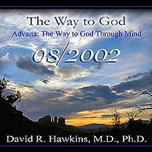 The Way to God: Advaita - The Way to God Through Mind Lecture Auteur(s) : David R. Hawkins Narrateur(s) : David R. Hawkins