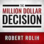 The Million Dollar Decision: Get Out of the Rigged Game of Investing and Add a Million to Your Net Worth   Robert Rolih