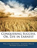 Conquering Success, Or, Life in Earnest
