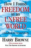 How I Found Freedom in an Unfree World: A Handbook for Personal Liberty by Harry Browne