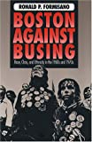 Boston Against Busing: Race Class and Ethnicity in the 1960s and 1970s