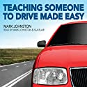 Teaching Someone to Drive Made Easy Audiobook by Mark Johnston Narrated by Mark Johnston, Isla Blair