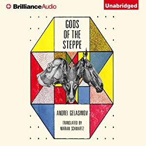 Gods of the Steppe | [Andrei Gelasimov, Marian Schwartz (translator)]