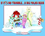 img - for If it's No Trouble...A Big Polar Bear book / textbook / text book