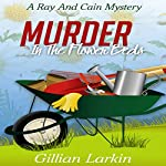 Murder in the Flower Beds: A Ray and Cain Mystery, Book 1 | Gillian Larkin