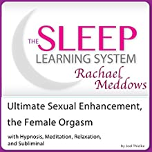 Ultimate Sexual Enhancement, the Female Orgasm: Hypnosis, Meditation and Subliminal - The Sleep Learning System (       UNABRIDGED) by Joel Thielke Narrated by Rachael Meddows