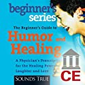 The Beginner's Guide to Humor and Healing (       UNABRIDGED) by Bernie Siegel Narrated by Bernie Siegel
