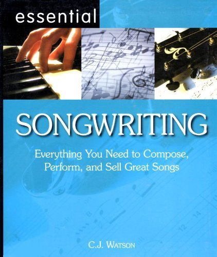 Essential Songwriting Everything You Need to Compose, Perform, and Sell Great Songs PDF