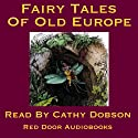 The Fairy Tales of Old Europe: Traditional Stories of Europe and Scandinavia (       UNABRIDGED) by  Red Door Audiobooks Narrated by Cathy Dobson