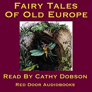 The Fairy Tales of Old Europe: Traditional Stories of Europe and Scandinavia | [Red Door Audiobooks]