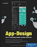 App-Design: Alles zu Gestaltung, Usability und User Experience - Apps für iOS, Android sowie Webapps - Von der Idee zum fertigen Design