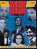 Jewish Heroes, Jewish Values: Living Mitzvot in Todays World