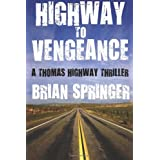 Highway to Vengeance: A Thomas Highway Novel ~ Brian Springer