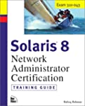 Solaris 8 Training Guide (310-043): N...