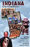 Indiana Curiosities: Quirky Characters, Roadside Oddities, and Other Offbeat Stuff (Curiosities Series)