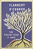 The Violent Bear It Away: A Novel (0374505241) by O'Connor, Flannery