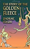 The Story of the Golden Fleece (Dover Children's Classics) (0486443663) by Colum, Padraic