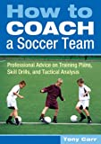 img - for How to Coach a Soccer Team: Professional Advice on Training Plans, Skill Drills, and Tactical Analysis book / textbook / text book