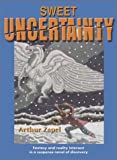 Sweet Uncertainty: Fantasy and Reality Intersect in a Suspense Novel of Discovery (1566080770) by Zapel, Arthur L.
