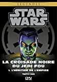 Star Wars l�gendes - La Croisade noire du Jedi fou : tome 1